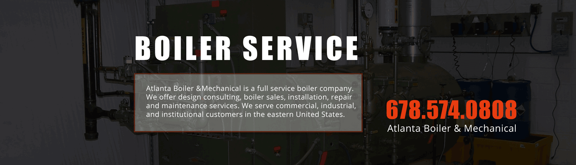 Atlanta Boiler & Mechanical is a full service boiler company. We offer design consulting, boiler sales, installation, repair, and maintenance services. We serve commercial, industrial, and institutional customers in the eastern United States.